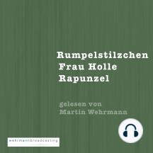 Gebrüder Grimm: Rumpelstilzchen, Frau Holle, Rapunzel