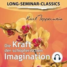 Long-Seminar-Classics - Die Kraft der schöpferischen Imagination