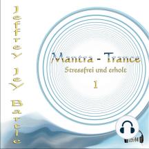 Mantra - Trance: Stressfrei und erholt - 1