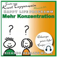 Mehr Konzentration (Happy Life Programm) [Texte von Kurt Tepperwein]