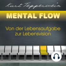 Mental Flow: Von der Lebensaufgabe zur Lebensvision
