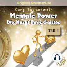 Mentale Power: Die Macht Ihres Geistes (Original Seminar Life), Teil 1