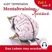 Mentaltraining Kursus: Das Leben neu erschaffen - Teil 1