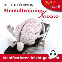 Mentaltraining Kursus: Manifestieren leicht gemacht - Teil 7