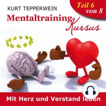 Mentaltraining Kursus: Mit Herz und Verstand leben - Teil 6
