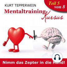 Mentaltraining Kursus: Nimm das Zepter in die Hand!, Teil 5