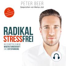 Radikal Stressfrei: In sechs Schritten zu mehr Widerstandskraft und Entspannung