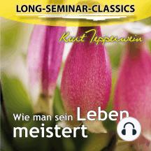 Long-Seminar-Classics - Wie man sein Leben meistert