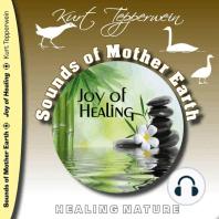 Sounds of Mother Earth - Joy of Healing, Healing Nature