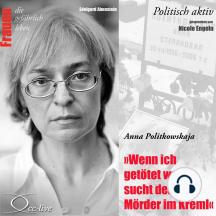 Politisch aktiv - Wenn ich getötet werde, sucht den Mörder im Kreml (Anna Politkowskaja)