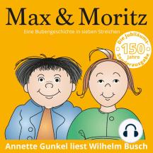 Max & Moritz - Eine Bubengeschichte in sieben Streichen: 150 Jahre Jubiläums-Sonderausgabe