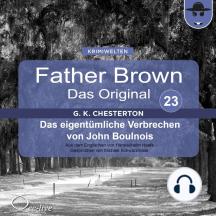 Father Brown 23 - Das eigentümliche Verbrechen von John Boulnois (Das Original)