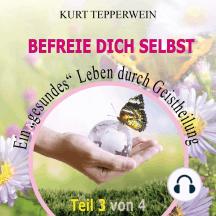 """Befreie Dich selbst: Ein """"Gesundes"""" Leben durch Geistheilung - Teil 3"""