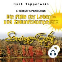 Effektiver Schnellkursus: Die Fülle der Lebens- Und Zukunftskompetenz (Seminar-Extra - Teil 3)