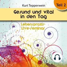 Lebenspraxis-Live-Seminar: Gesund und vital in den Tag - Teil 2