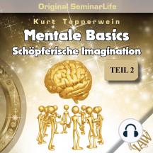 Mentale Basics: Schöpferische Imagination (Original Seminar Life), Teil 2