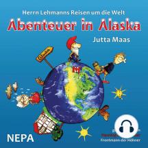 Herrn Lehmanns Reisen um die Welt: Abenteuer in Alaska