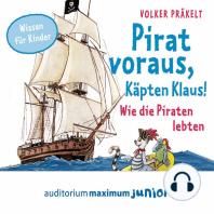 Pirat voraus, Käpten Klaus! - Wie die Piraten lebten (Ungekürzt)