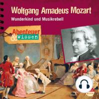 Wolfgang Amadeus Mozart - Wunderkind und Musikrebell - Abenteuer & Wissen