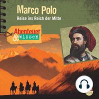 Marco Polo - Reise ins Reich der Mitte - Abenteuer & Wissen (Ungekürzt)
