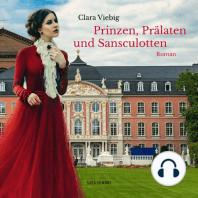 Prinzen, Prälaten und Sansculotten - Der Untergang des Kurfürstentums Trier (Ungekürzt)