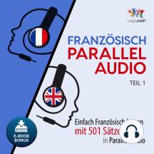 Französisch Parallel Audio - Einfach Französisch lernen mit 501 Sätzen in Parallel Audio - Teil 1