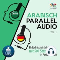 Arabisch Parallel Audio - Einfach Arabisch lernen mit 501 Sätzen in Parallel Audio - Teil 1