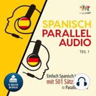 Spanisch Parallel Audio - Einfach Spanisch lernen mit 501 Sätzen in Parallel Audio - Teil 1