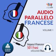 Audio Parallelo Francese - Impara il francese con 501 Frasi utilizzando l'Audio Parallelo - Volume 1