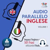 Audio Parallelo Inglese - Impara l'Inglese con 501 Frasi utilizzando l'Audio Parallelo - Volume 1
