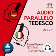 Audio Parallelo Tedesco - Impara il tedesco con 501 Frasi utilizzando l'Audio Parallelo - Volume 1
