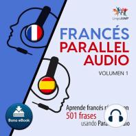 Francés Parallel Audio – Aprende francés rápido con 501 frases usando Parallel Audio - Volumen 1