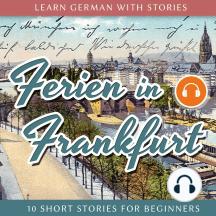 Ferien in Frankfurt: 10 Short Stories for Beginners