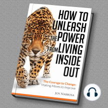 How to Unleash the Power from Living Inside Out: The Courage to Change: Making Moves to Improve