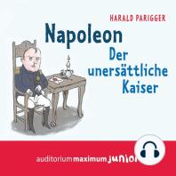 Napoleon - Der unersättliche Kaiser (Ungekürzt)