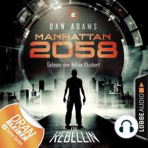 Manhattan 2058, Folge 2: Die Rebellin (Ungekürzt)