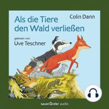 Als die Tiere den Wald verließen (Ungekürzte Lesung)