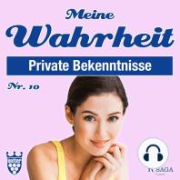 Private Bekenntnisse - Meine Wahrheit 10 (Ungekürzt)