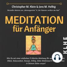 Meditation für Anfänger: Wie Du mit einer einfachen 9-Schritte Anleitung für mehr Achtsamkeit, Glück, Gelassenheit, Energie, Erfolg, Liebe Wohlstand & weniger Stress in Deinem Leben sorgst!