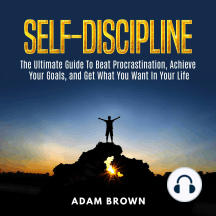 Self-Discipline: The Ultimate Guide to Beat Procrastination, Achieve Your Goals, and Get What You Want in Your Life
