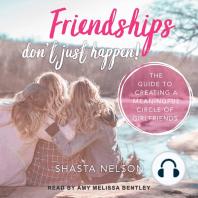 Friendships Don't Just Happen!