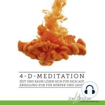 4-D-Meditation - Zeit und Raum lösen sich für Dich auf - Erholung pur für Körper und Geist