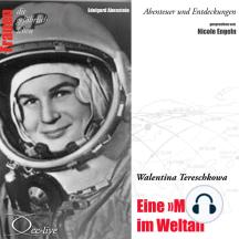 """Abenteuer und Entdeckungen - Eine """"Möwe"""" im Weltall (Walentina Tereschkowa)"""
