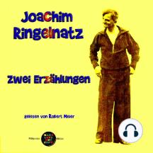 Zwei Erzählungen von Joachim Ringelnatz: gelesen von Robert Meier