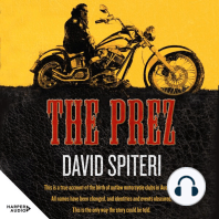 The Prez: This is a true account of the birth of outlaw motorcycle clubs in Australia. All names have been changed, and identities and events obscured. This is the only way the story could be told.