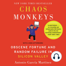 Chaos Monkeys Revised Edition: Obscene Fortune and Random Failure in Silicon Valley