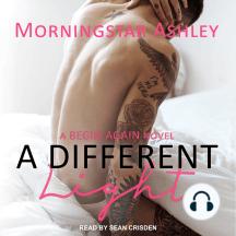 A Different Light: A Begin Again Novel