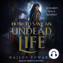 How to Save an Undead Life: The Beginner's Guide to Necromancy, Book 1