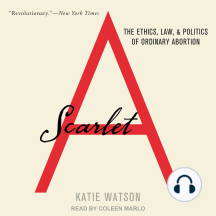 Scarlet A: The Ethics, Law, and Politics of Ordinary Abortion