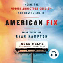 American Fix: Inside the Opioid Addiction Crisis—and How to End It